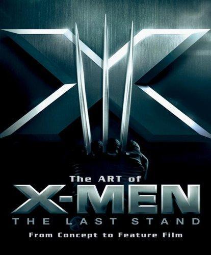 Art of X-Men The Last Stand: From Concept to Feature Film Conditie: Tweedehands, goed Newmarket Press 1